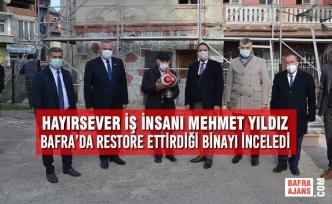 Hayırsever İş İnsanı Mehmet Yıldız; Bafra'da Restore Edilen Binayı İnceledi