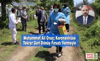 Muhammet Ali Oruç; Koronavirüse Tekrar Geri Dönüş Fırsatı Vermeyin