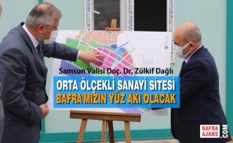 """Vali Dağlı: """"Orta Ölçekli Sanayi Sitesi Bafra'mızın Yüz Akı Olacak"""""""