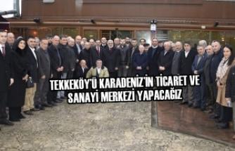 Tekkeköy'ü Karadeniz'in Ticaret Ve Sanayi Merkezi Yapacağız