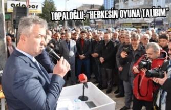 """Topaloğlu; """"Herkesin Oyuna Talibim"""""""