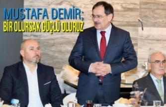 Mustafa Demir; ''Bir Olursak Güçlü Oluruz''