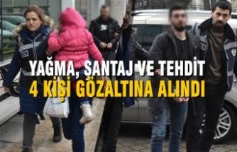 Yağma, Şantaj ve Tehdit İddiası; 4 Kişi Gözaltına Alındı