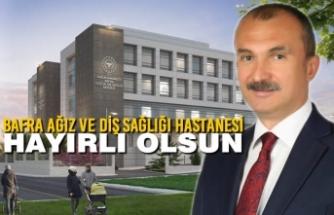 Bafra Ağız ve Diş Sağlığı Hastanesi Projesi Onaylandı