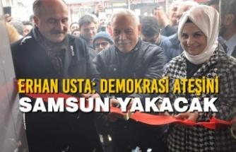 Erhan Usta: Demokrasi Ateşini Samsun Yakacak