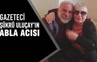 Gazeteci Şükrü Uluçay'ın Acı Günü