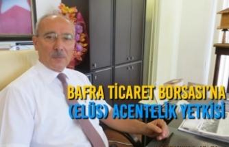 Bafra Ticaret Borsası'na (ELÜS) Acentelik Yetkisi