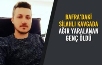 Bafra'daki Silahlı Kavgada Ağır Yaralanan Genç Öldü