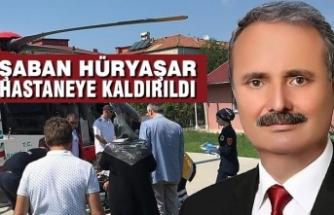 Şaban Hüryaşar Hastaneye Kaldırıldı