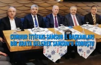 Cumhur İttifakı Samsun İl Başkanları Samsun'u Konuştu