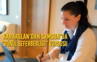 """Karaaslan'dan Samsun'da """"Gönül Seferberliği"""" Vurgusu"""