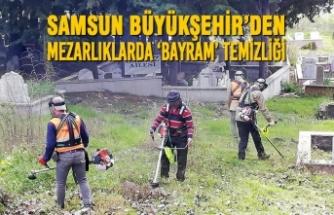 Samsun Büyükşehir'den Mezarlıklarda 'Bayram' TEMİZLİĞİ