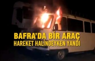 Bafra'da Araç Hareket Halindeyken Yandı