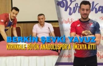 Berkin Şevki Yavuz Kırıkkale Büyük Anadoluspor'a  İmzaya Attı