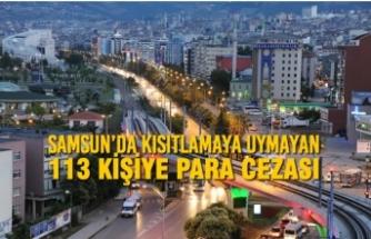 Samsun'da Kısıtlamaya Uymayan 113 Kişiye Para Cezası