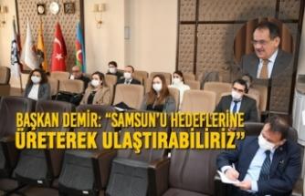 """Başkan Demir: """"Samsun'u Hedeflerine Üreterek Ulaştırabiliriz"""""""