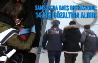 Samsun'da DAEŞ Operasyonu; 14 Kişi Gözaltına Alındı