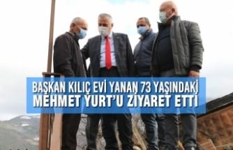 Başkan Kılıç Evi Yanan 73 Yaşındaki Mehmet Yurt'u Ziyaret Etti