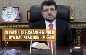 AK Parti İlçe Başkanı Semiz'den Dünya Kadınlar Günü Mesajı