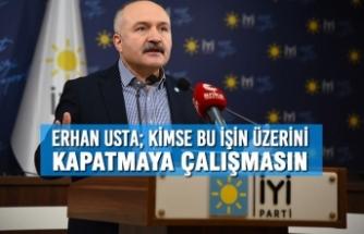 Erhan Usta; Kimse Bu İşin Üzerini Kapatmaya Çalışmasın