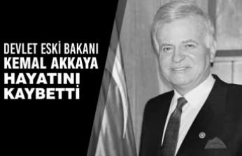 Devlet Eski Bakanı Kemal Akkaya Hayatını Kaybetti