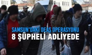 Samsun'daki DEAŞ Operasyonu; 8 Şüpheli Adliyede
