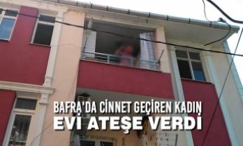Bafra'da Cinnet Geçiren Kadın Evi Ateşe Verdi
