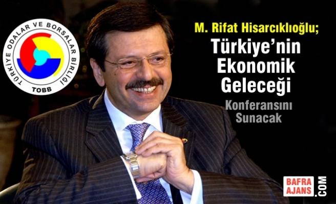 TOBB Başkanı M. Rifat Hisarcıklıoğlu Bafra'ya Geliyor