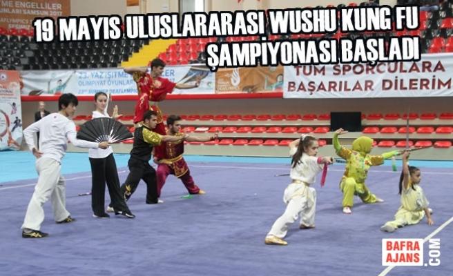 19 Mayıs Uluslararası Wushu Kung Fu Şampiyonası Başladı