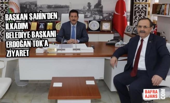 Başkan Şahin'den İlkadım Belediye Başkanı Tok'a Ziyaret