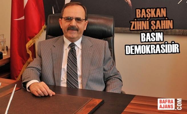 Başkan Zihni Şahin: Basın Demokrasidir