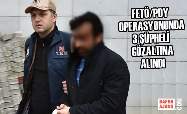 FETÖ/PDY Operasyonunda 3 Şüpheli Gözaltına Alındı