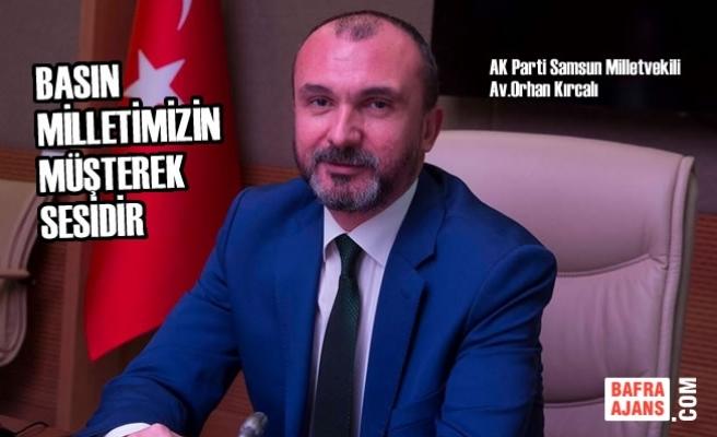 """Milletvekili Kırcalı: """"Basın Milletimizin Müşterek Sesidir"""""""