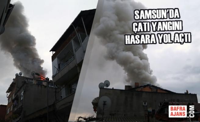 Samsun'da Çatı Yangını Hasara Yol Açtı