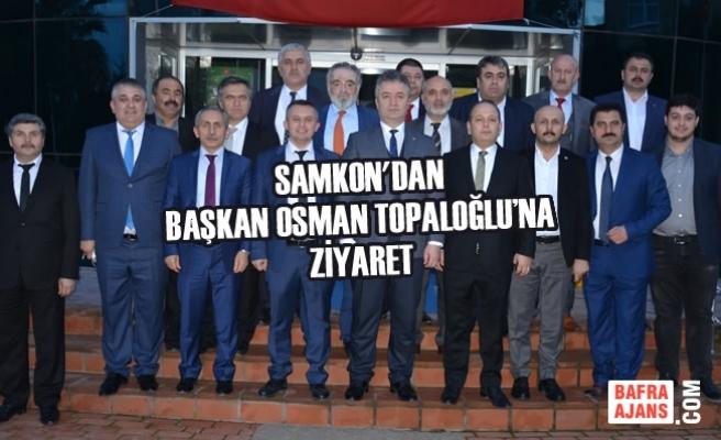 SAMKON'dan Başkan Topaloğlu'na Ziyaret