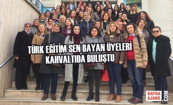 Türk Eğitim Sen Bayan Üyeleri Kahvaltıda Buluştu