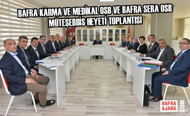 Bafra Karma ve Medikal OSB ve Bafra SERA OSB Müteşebbis Heyeti Toplantısı