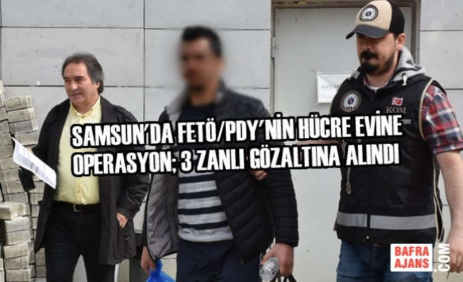 FETÖ/PDY'nin Hücre Evine Operasyon; 3 Zanlı Gözaltına Alındı