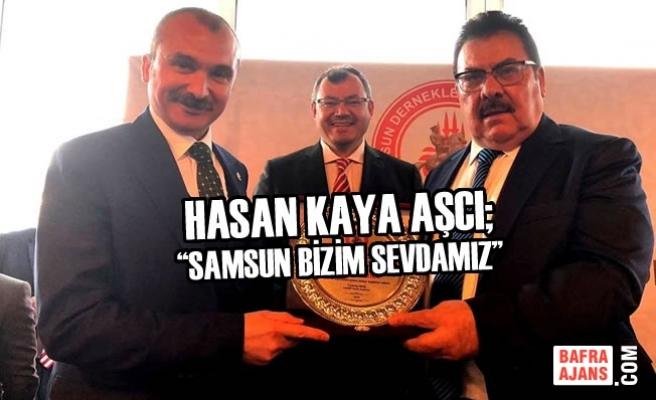"""H. Kaya Aşcı; """"Samsun Bizim Sevdamız"""""""
