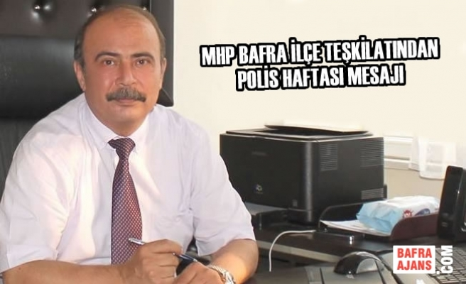 MHP Bafra İlçe Teşkilatından Polis Haftası Mesajı