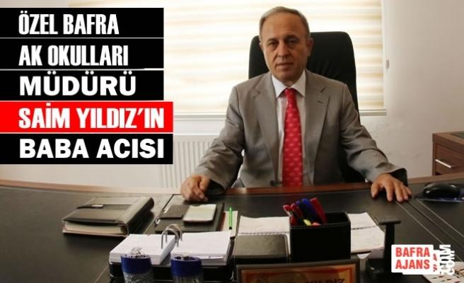 Özel Bafra AK Okulları Müdürü Yıldız'ın Baba Acısı