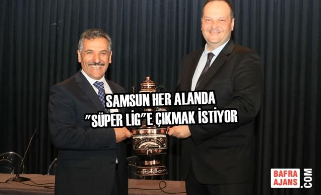 """Samsun Her Alanda """"Süper Lig""""e Çıkmak İstiyor"""