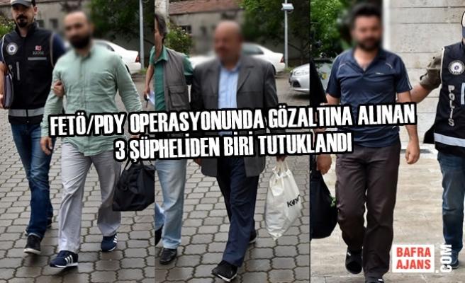 FETÖ/PDY'den Gözaltına Alınan 3 Şüpheliden Biri Tutuklandı