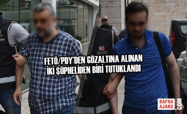 FETÖ/PDY'den Gözaltına Alınan İki Şüpheliden Biri Tutuklandı