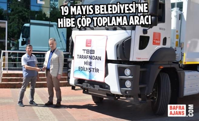 19 Mayıs Belediyesi'ne Hibe Çöp Toplama Aracı