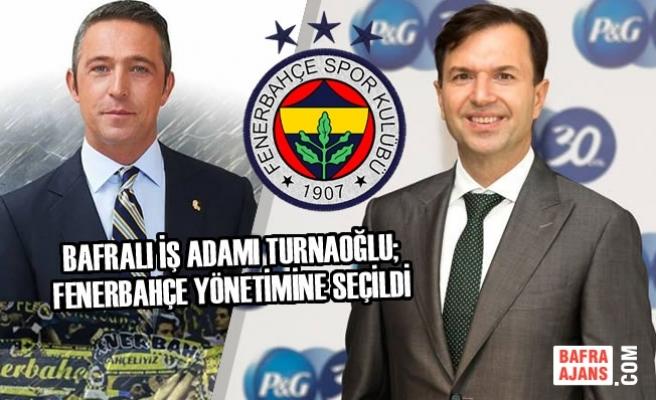 Bafralı İş Adamı Turnaoğlu; Fenerbahçe Yönetimine Seçildi