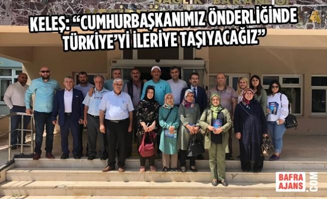 """Keleş: """"Cumhurbaşkanımız önderliğinde Türkiye'yi ileriye taşıyacağız"""""""