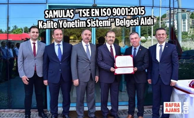 """SAMULAŞ """"TSE EN ISO 9001:2015 Kalite Yönetim Sistemi"""" Belgesi Aldı"""