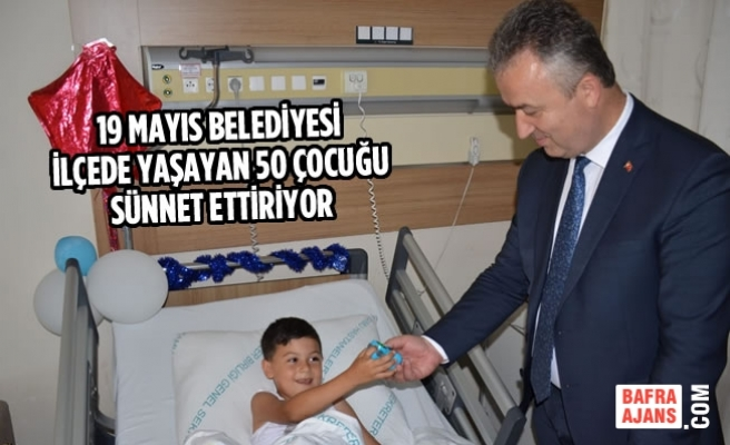 19 Mayıs Belediyesi İlçede Yaşayan 50 Çocuğu Sünnet Ettiriyor