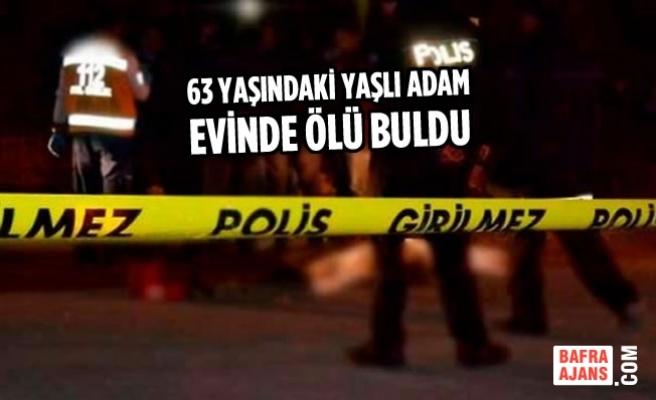 63 Yaşındaki Yaşlı Adam Evinde Ölü Buldu